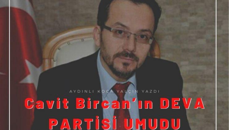 Cavit Bircan'ın DEVA PARTİSİ UMUDU