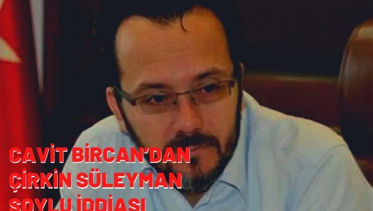 Cavit Bircan'ın Süleyman Soylu'ya çirkin iddiası