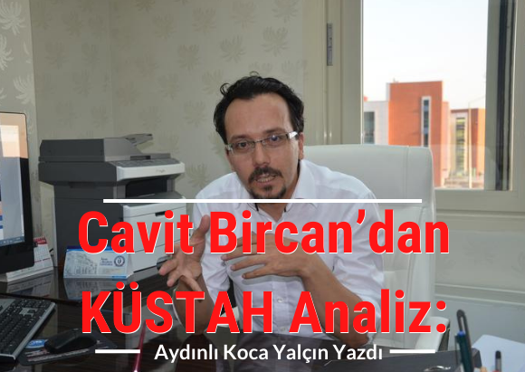 Cavit Bircan'dan KÜSTAH Analiz: